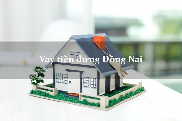 Vay tiền đứng Đồng Nai