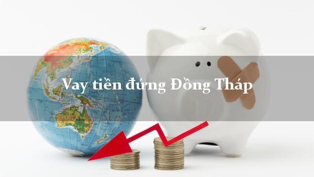 Vay tiền đứng Đồng Tháp
