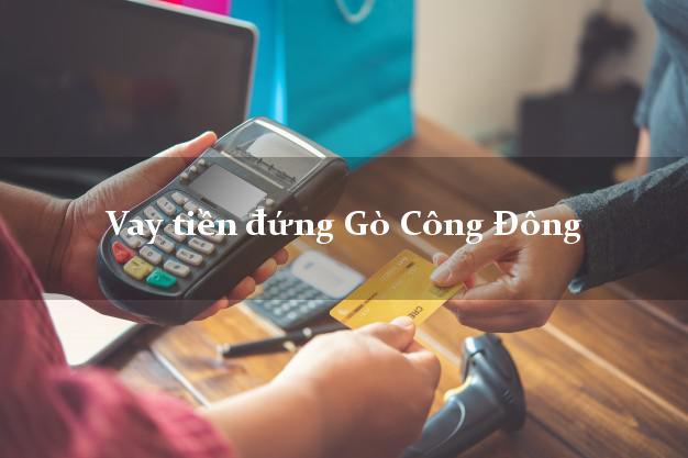 Vay tiền đứng Gò Công Đông Tiền Giang