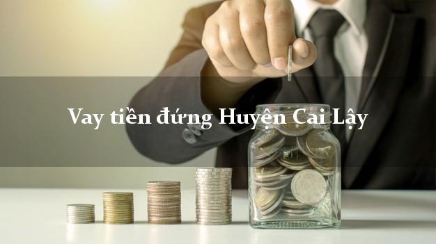 Vay tiền đứng Huyện Cai Lậy Tiền Giang