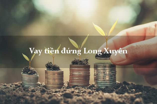 Vay tiền đứng Long Xuyên An Giang
