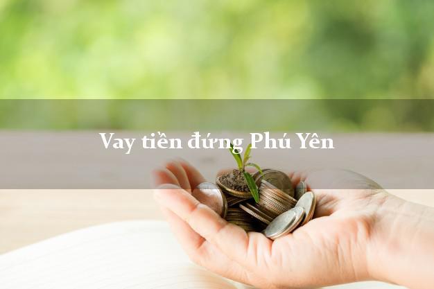 Vay tiền đứng Phú Yên
