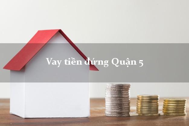 Vay tiền đứng Quận 5 Hồ Chí Minh