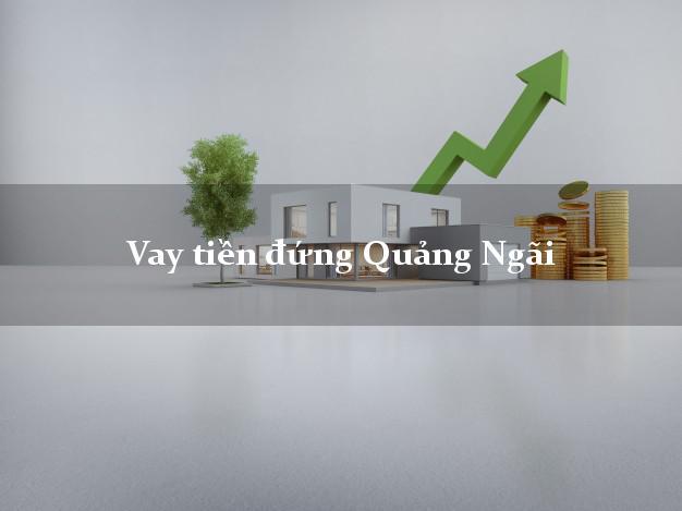 Vay tiền đứng Quảng Ngãi