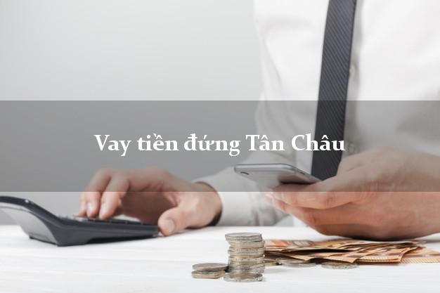Vay tiền đứng Tân Châu An Giang