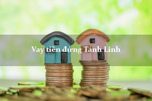 Vay tiền đứng Tánh Linh Bình Thuận