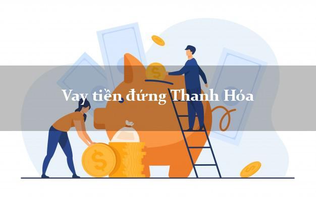 Vay tiền đứng Thanh Hóa