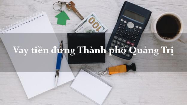 Vay tiền đứng Thành phố Quảng Trị