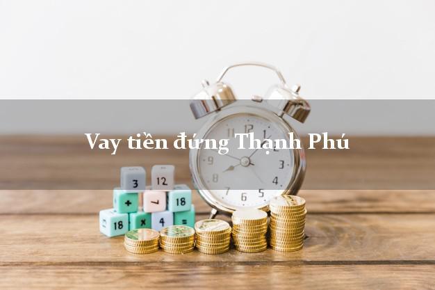 Vay tiền đứng Thạnh Phú Bến Tre
