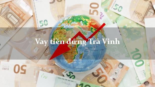 Vay tiền đứng Trà Vinh