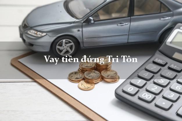 Vay tiền đứng Tri Tôn An Giang