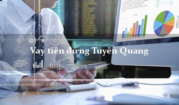 Vay tiền đứng Tuyên Quang