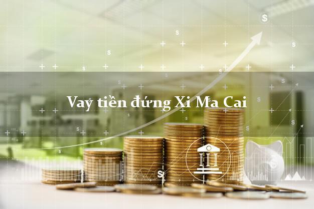 Vay tiền đứng Xi Ma Cai Lào Cai