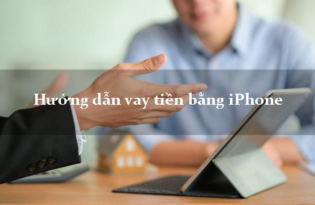 Hướng dẫn vay tiền bằng iPhone lãi suất thấp