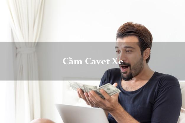 Cầm Cavet Xe được bao nhiêu tiền?